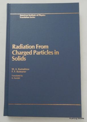 Radiation from Charged Particles in Solids. M. A. Kumakhov, F. F. Komarov, E. P. Welikhov, G. Kurizki.